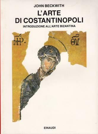 L'arte di Costantinopoli. Introduzione all'arte bizantina