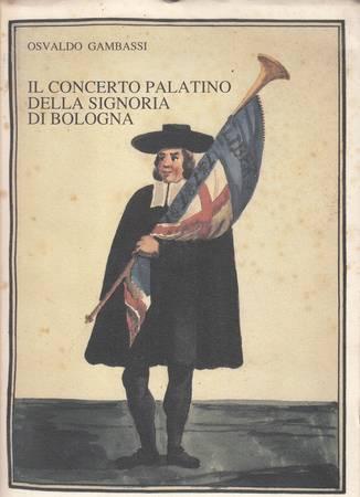 Il concerto palatino della signoria di Bologna. Cinque secoli di vita musicale a corte (1250-1797)