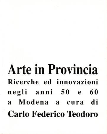 Arte in provincia. Le ricerche e le avanguardie negli anni 50 e 60 tra Parma e Reggio Emilia