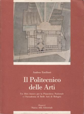 Il Politecnico delle Arti. Belle Arti - Beaux Arts 1789-1989. Un libro bianco per la Pinacoteca Nazionale e l'Accademia di Belle Arti di Bologna