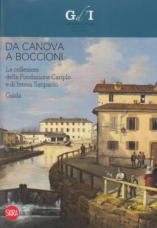 Da Canova a Boccioni. Le collezioni della Fondazione Cariplo e di Intesa Sanpaolo. Guida