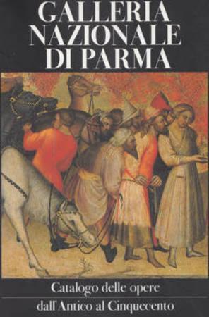 Galleria Nazionale di Parma. Catalogo delle opere dall'Antico al Cinquecento