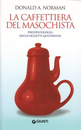 La caffettiera del masochista. Psicopatologia degli oggetti quotidiani