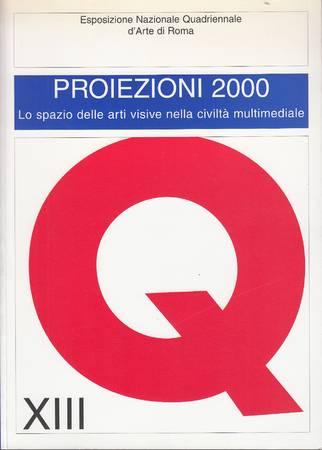 XIII Quadriennale. Proiezioni 2000. Lo spazio delle arti visive nella civiltà multimediale