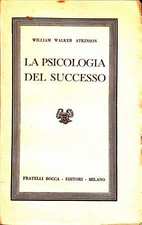 La psicologia del successo. Sentieri Mentali che conducono al Potere