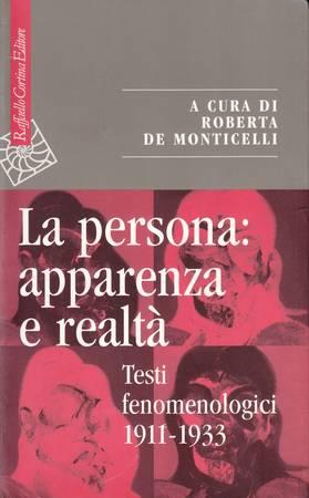 La persona: apparenza e realtà. Testi fenomenologici 1911-1933. Testi di Alexander Pfander, Dietrich von Hildebrand, Moritz Geiger, Edith Stein