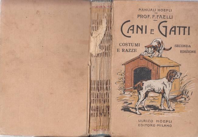 Cani e gatti. Costumi - Razze - Riproduzione - Allevamento - Igiene - Malattie