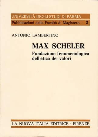 Max Scheler. Fondazione fenomenologica dell'etica dei valori