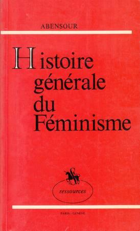 Histoire générale du féminisme. Des origines à nos jours