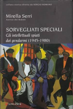 Sorvegliati speciali. Gli intellettuali spiati dai gendarmi (1945-1980)