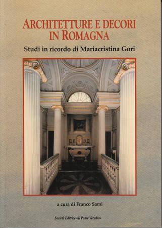 Architetture e decori in Romagna. Studi in ricordo di Mariacristina Gori