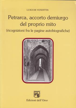 Petrarca, accorto demiurgo del proprio mito (ricognizioni fra le pagine autobiografiche)