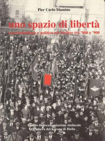 Uno spazio di libertà. Associazionismo e politica nel biellese tra '800 e '900
