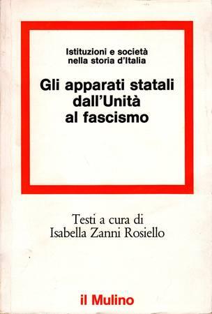 Istituzioni e società nella storia d'Italia. Gli apparati statali dall'Unità al fascismo