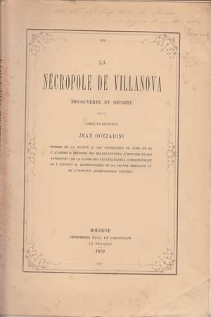 La nécropole de Villanova découverte et décrite par le Comte et Senateur Jean Gozzadini