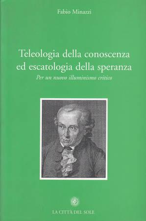Teleologia della conoscenza ed escatologia della speranza. Per un nuovo illuminismo critico