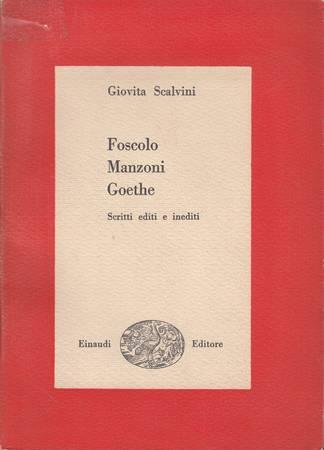 Foscolo, Manzoni, Goethe. Scritti editi e inediti