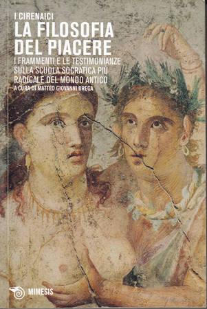 La filosofia del piacere. I frammenti e le testimonianze sulla scuola socratica più radicale del mondo antico