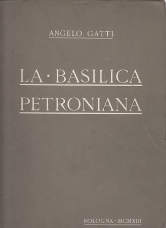 La basilica petroniana con appendice di documenti, LXIV figure tra le pagine e IV tavole fuori testo