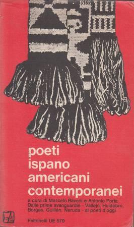 Poeti ispanoamericani contemporanei. Dalle prime avanguardie - Vallejo, Huidobro, Guillen, Borges, Neruda - ai poeti d'oggi