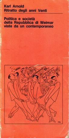 Karl Arnold. Ritratto degli anni Venti. Politica e società della Repubblica di Weimar viste da un contemporaneo