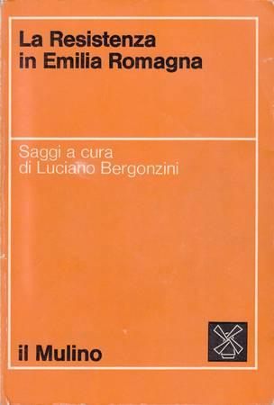 La Resistenza in Emilia Romagna. Rassegna di saggi critico-storici