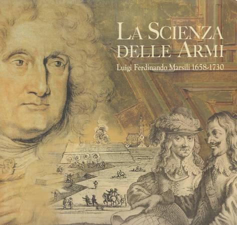 La scienza delle armi. Luigi Ferdinando Marsili 1658-1730