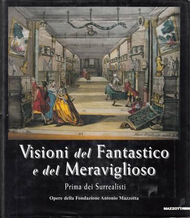 Visioni del fantastico e del meraviglioso. Prima dei Surrealisti. Opere della Fondazione Antonio Mazzotta