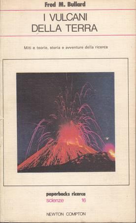 I vulcani della Terra. Miti e teorie, storia e avventure della ricerca