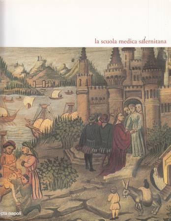 La scuola medica salernitana. Storia, immagini, manoscritti dall'XI al XIII secolo