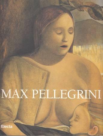 Max Pellegrini. Opere 1966-1996