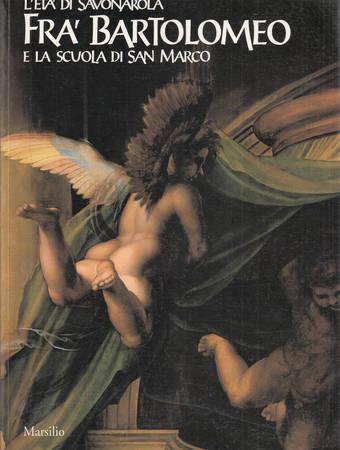 L'età di Savonarola. Fra' Bartolomeo e la scuola di San Marco