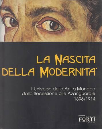 La nascita della modernità. Da Boecklin a De Chirico, da Klee a Kandinskij, dalla Seccessione alle Avanguardie. L'universo delle arti - Monaco 1896-1914