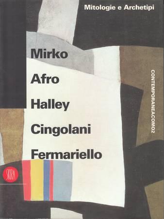 Mitologie e archetipi. Mirko, Afro, Halley, Cingolani, Fermariello