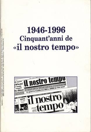 1946-1996. Cinquant'anni de Il nostro tempo. Mezzo secolo di storia nelle pagine di un settimanale cattolico