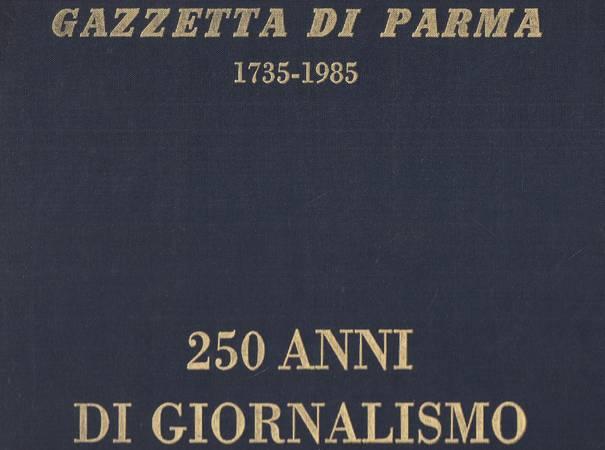 Gazzetta di Parma 1735-1985. 250 anni di giornalismo