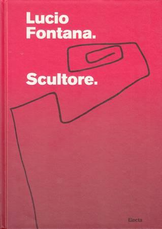 Lucio Fontana. Scultore