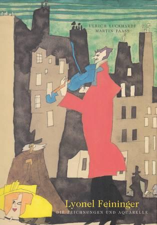 Lyonel Feininger. Die Zeichnungen und Aquarelle [Deutsch]