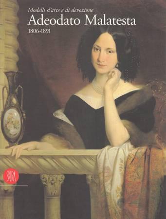Modelli d'arte e di devozione. Adeodato Malatesta 1806-1891