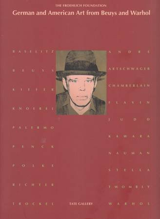 The Froehlich Foundation. German and American Art from Beuys and Warhol [English]