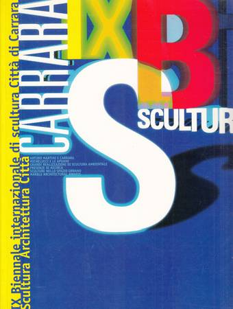 IX Biennale Internazionale di Scultura Città di Carrara. Scultura, Architettura, Città-Sculpture, Architecture, City