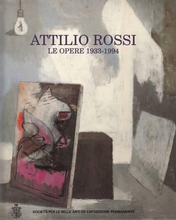 Attilio Rossi. Le opere 1933-1994