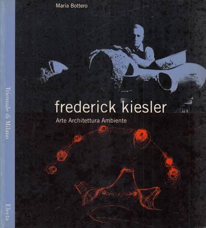 Frederick Kiesler. Arte, architettura, ambiente