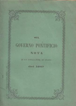 Sul governo pontificio. Nota di un Consultore di Stato del 1847