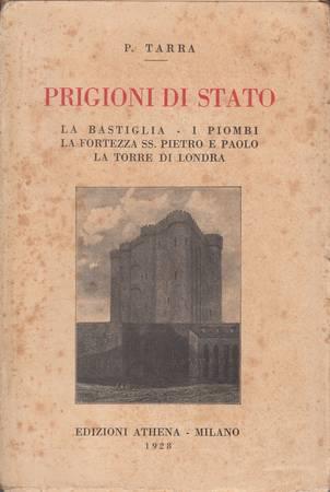 Prigioni di stato. La Bastiglia - I Piombi - La fortezza SS. Pietro e Paolo - La Torre di Londra