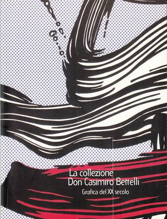 La collezione Don Casimiro Bettelli. Grafica del XX secolo