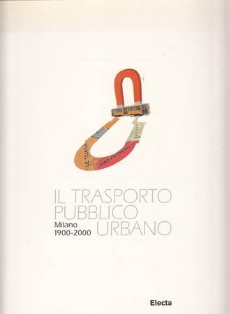 Il trasporto pubblico urbano-Urban Public Transport. Milano 1900-2000 [Italiano-English]