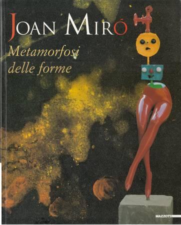 Joan Miro'. Metamorfosi delle forme. Dalla collezione della Fondation Marguerite et Aimé Maeght