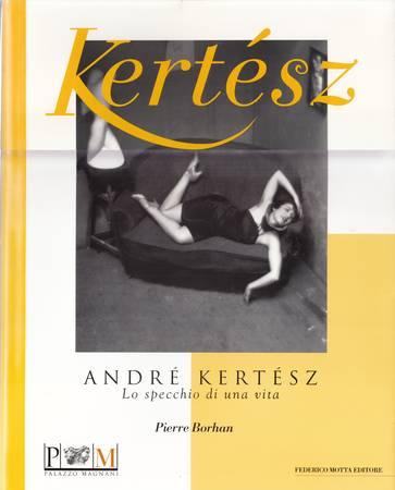 André Kertesz. Lo specchio di una vita