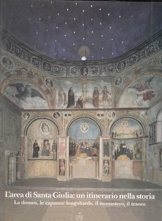 L'area di Santa Giulia: un itinerario nella storia. La domus, le capanne longobarde, il monastero, il tesoro
